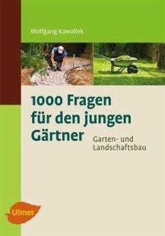 1000 Fragen für den jungen Gärtner - Kawollek, Wolfgang