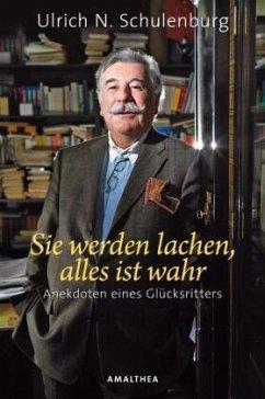Sie werden lachen, alles ist wahr - Schulenburg, Ulrich N.