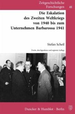 Die Eskalation des Zweiten Weltkriegs von 1940 bis zum Unternehmen Barbarossa 1941 - Scheil, Stefan