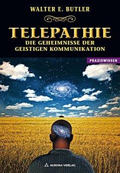Telepathie - Die Geheimnisse der geistigen Kommunikation - Butler, Walter E.