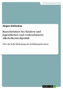 Rauschtrinken bei Kindern und Jugendlichen und evidenzbasierte Alkoholkontrollpolitik - Schlieckau, Jürgen