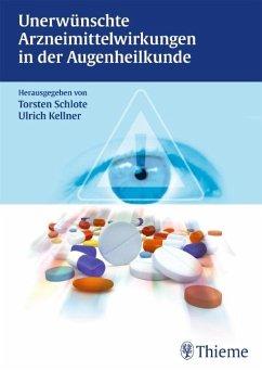 Unerwünschte Arzneimittelwirkungen in der Augenheilkunde - Schlote, Torsten; Kellner, Ulrich
