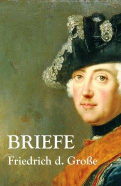 Briefe - Friedrich II., König von Preußen