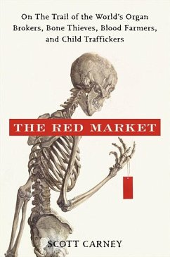 The Red Market: On the Trail of the World's Organ Brokers, Bone Thieves, Blood Farmers, and Child Traffickers - Carney, Scott