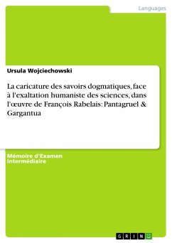 La caricature des savoirs dogmatiques, face à l'exaltation humaniste des sciences, dans l'oeuvre de François Rabelais: Pantagruel & Gargantua