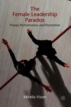 The Female Leadership Paradox: Power, Performance, and Promotion - Visser, Mirella