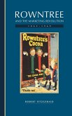 Rowntree and the Marketing Revolution, 1862 1969
