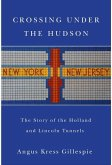 Crossing Under the Hudson: The Story of the Holland and Lincoln Tunnels