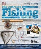 The Complete Fishing Manual: Tackle, Baits and Lures, Species, Techniques, Where to Fish