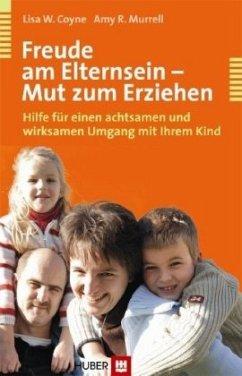 Freude am Elternsein - Mut zum Erziehen - Coyne, Lisa W.; Murrell, Amy R.