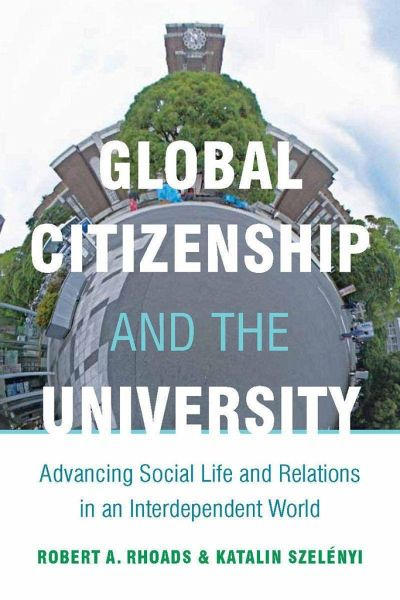 Global Citizenship and the University: Advancing Social Life and Relations in an Interdependent World - Rhoads, Robert; Szelenyi, Katalin