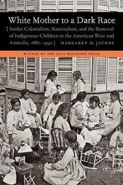 White Mother to a Dark Race: Settler Colonialism, Maternalism, and the Removal of Indigenous Children in the American West and Australia, 1880-1940 - Jacobs, Margaret D.