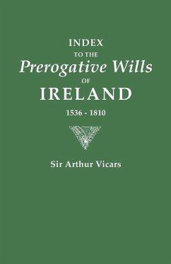 Index to the Prerogative Wills of Ireland, 1536-1810