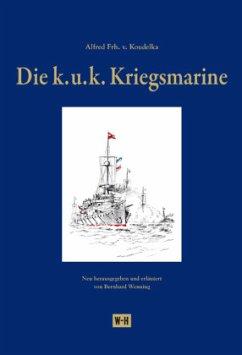 Die k. u. k. Kriegsmarine - Koudelka, Alfred Frhr. von