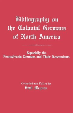Bibliography on the Colonial Germans in North America, Especially the Pennsylvania Germans and Their Descendants