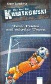 Tore, Tricks und schräge Typen / Ein Fall für Kwiatkowski Bd.4