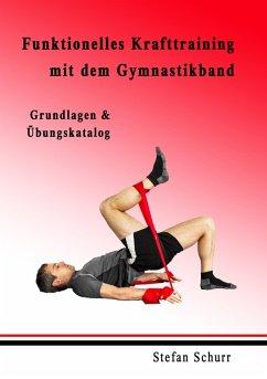 Funktionelles Krafttraining mit dem Gymnastikband - Schurr, Stefan