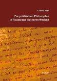 Zur politischen Philosophie in Rousseaus kleineren Werken