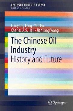 The Chinese Oil Industry - Feng, Lianyong; Hall, Charles A. S.; Hu, Yan; Wang, Jianliang
