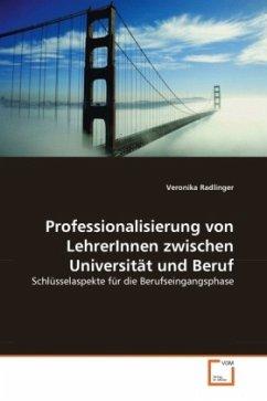 Professionalisierung von LehrerInnen zwischen Universität und Beruf