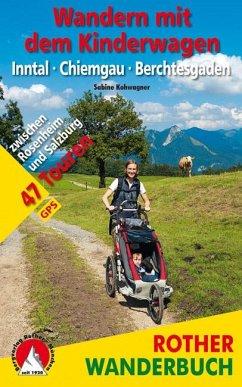 Wandern mit dem Kinderwagen Inntal - Chiemgau - Berchtesgaden - Kohwagner, Sabine