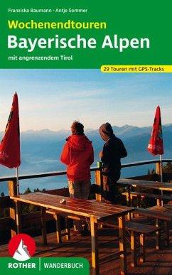 Wochenendtouren Bayerische Alpen mit angrenzendem Tirol - Baumann, Franziska; Sommer, Antje