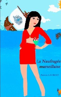 La Naufragée marseillaise - Laurent, Patricia