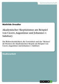 Akademischer Skeptizismus am Beispiel von Cicero, Augustinus und Johannes v. Salisbury