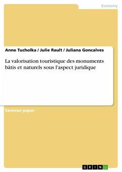 La valorisation touristique des monuments bâtis et naturels sous l'aspect juridique - Tucholka, Anne Rault, Julie Goncalves, Juliana