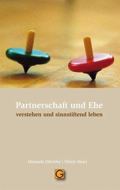 Partnerschaft und Ehe - Glöckler, Michaela; Meier, Ulrich