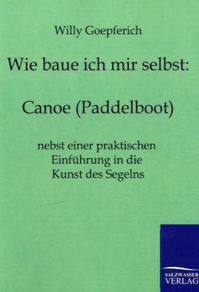 wie baue ich mir ein canoe paddelboot von willy goepferich buch. Black Bedroom Furniture Sets. Home Design Ideas
