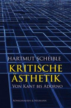 Kritische Ästhetik - Scheible, Hartmut