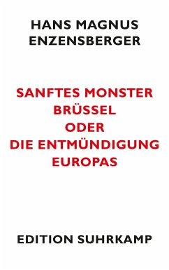 Sanftes Monster Brüssel oder Die Entmündigung Europas - Enzensberger, Hans Magnus