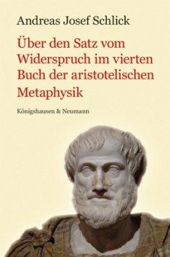 Über den Satz vom Widerspruch im vierten Buch der aristotelischen Metaphysik - Schlick, Andreas J.