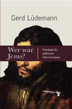 Wer war Jesus? - Lüdemann, Gerd