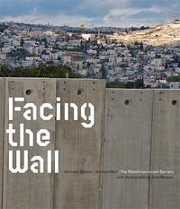 Facing the Wall.The Israeli Palestinian Wall