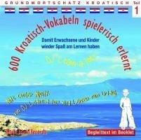 600 Kroatisch-Vokabeln spielerisch erlernt, 1 Audio-CD - Florian, Horst D.