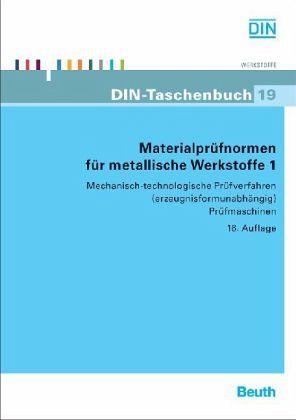 Mechanisch-technologische Prüfverfahren (erzeugnisformunabhängig), Prüfmaschinen, Bescheinigungen / Materialprüfnormen für metallische Werkstoffe Tl.1