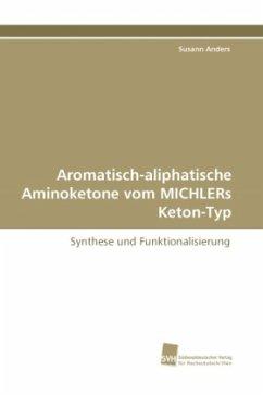 Aromatisch-aliphatische Aminoketone vom MICHLERs Keton-Typ