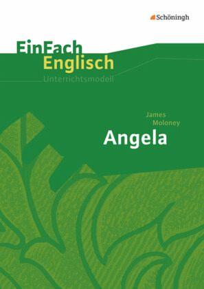 EinFach Englisch Unterrichtsmodelle. James Moloney: Angela - Moloney, James
