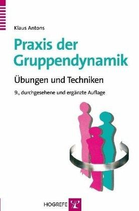Praxis der Gruppendynamik - Antons, Klaus