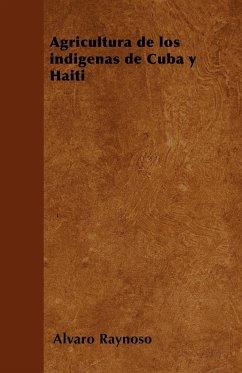 Agricultura de los indígenas de Cuba y Haití - Raynoso, Alvaro