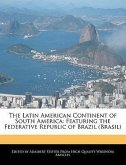 The Latin American Continent of South America: Featuring the Federative Republic of Brazil (Brasil)