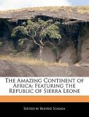 The Amazing Continent of Africa: Featuring the Republic of Sierra Leone