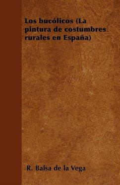 Los bucólicos (La pintura de costumbres rurales en España) - Vega, R. Balsa De La
