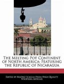 The Melting Pot Continent of North America: Featuring the Republic of Nicaragua