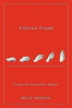 If Darwin Prayed: Prayers for Evolutionary Mystics - Sanguin, Bruce G.
