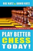 Play Better Chess Today!: A Quick Guide to Improving Your Chess!