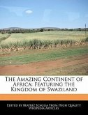 The Amazing Continent of Africa: Featuring the Kingdom of Swaziland