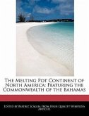 The Melting Pot Continent of North America: Featuring the Commonwealth of the Bahamas